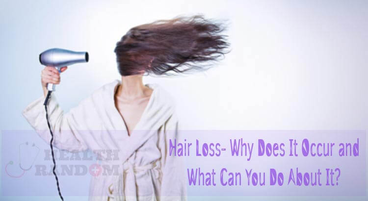 Hair Loss- Why Does It Occur and What Can You Do About It?