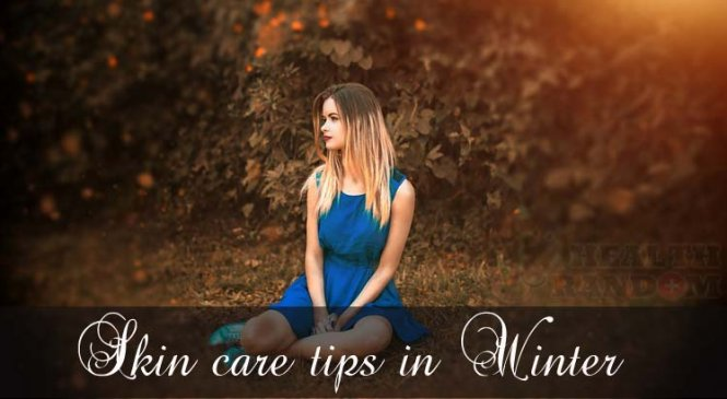 Skin Care in Winter- Don't Let the Winters Hamper Your Skin