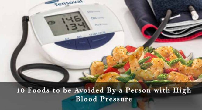 10 Foods to be Avoided By a Person with High Blood Pressure